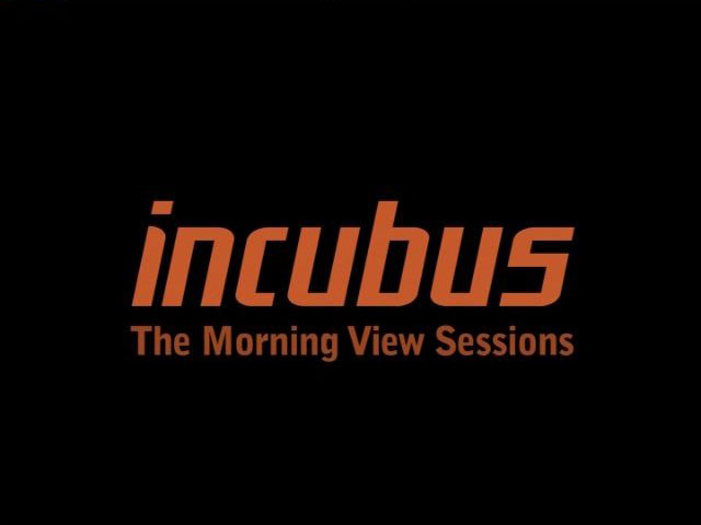 Incubus Morning View Sessions The Morning View Sessions is a